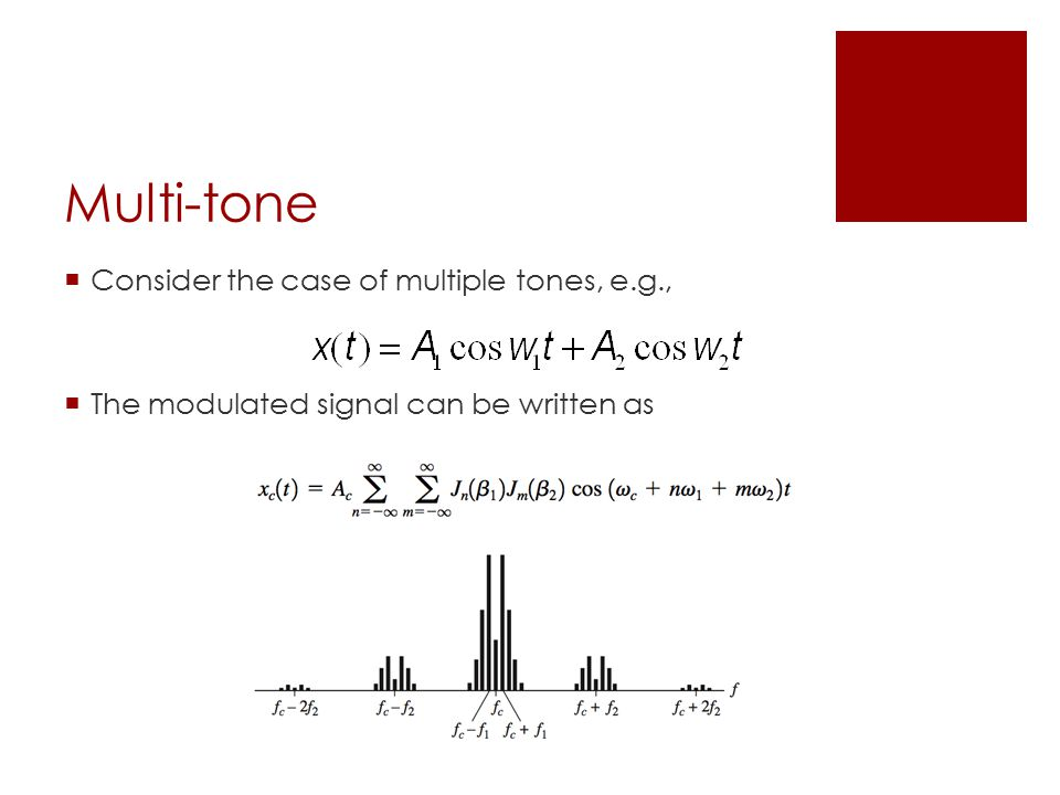 Multi-tone  Consider the case of multiple tones, e.g.,  The modulated signal can be written as