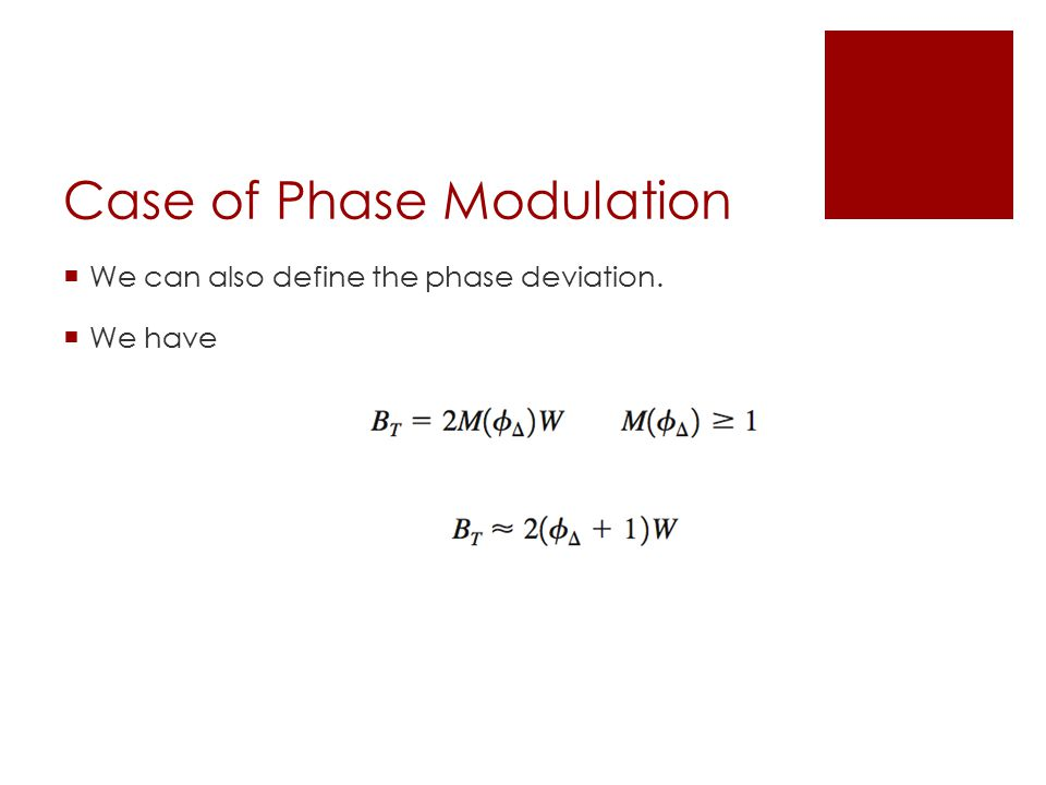 Case of Phase Modulation  We can also define the phase deviation.  We have