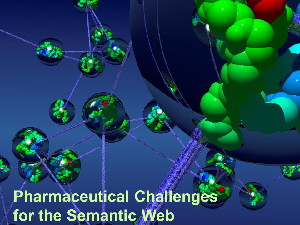 1 Pharmaceutical Challenges for the Semantic Web