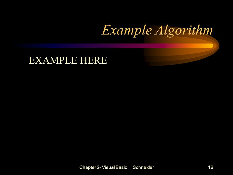 Chapter 2- Visual Basic Schneider16 Example Algorithm EXAMPLE HERE
