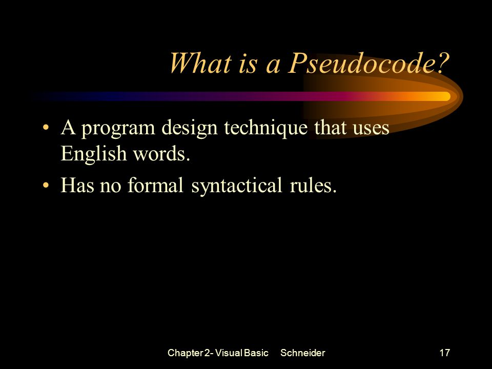 Chapter 2- Visual Basic Schneider17 What is a Pseudocode.
