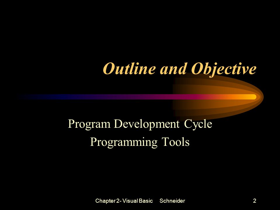 Chapter 2- Visual Basic Schneider2 Outline and Objective Program Development Cycle Programming Tools