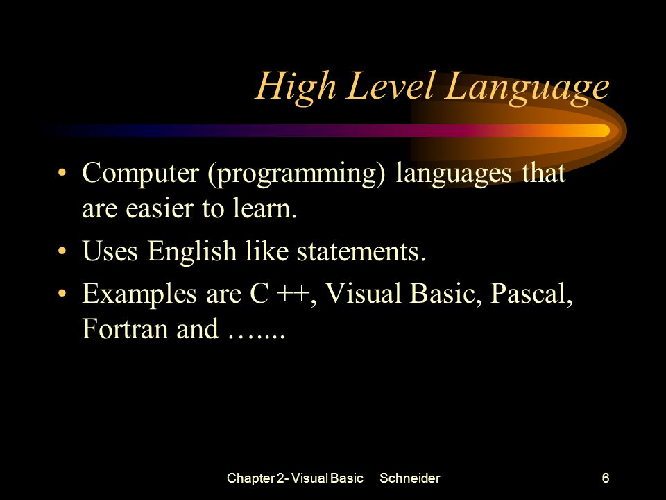 Chapter 2- Visual Basic Schneider6 High Level Language Computer (programming) languages that are easier to learn.