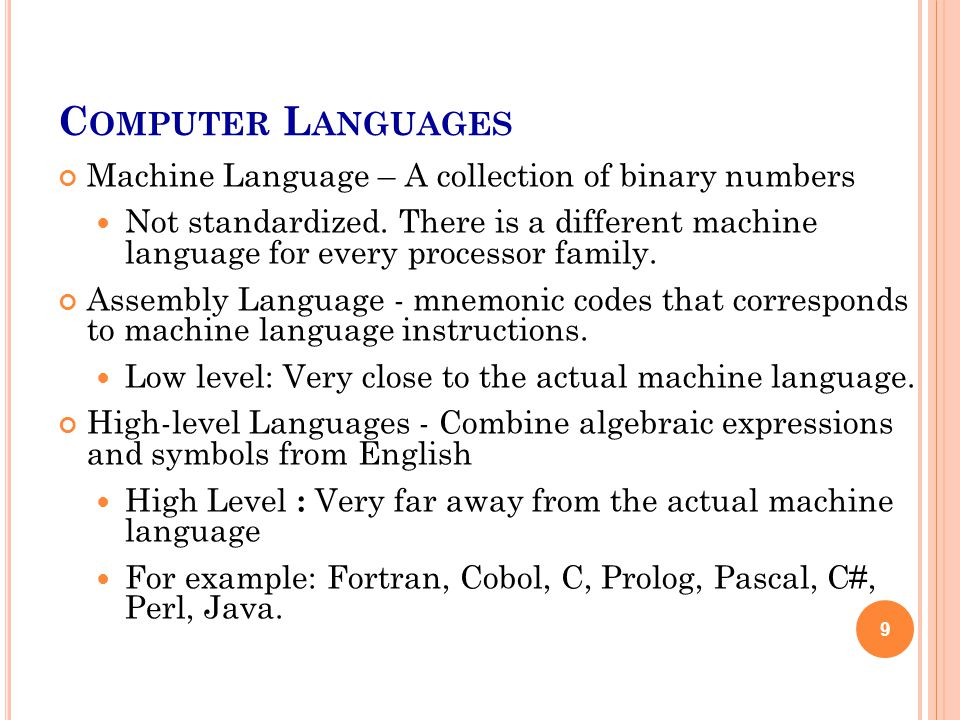 C OMPUTER L ANGUAGES Machine Language – A collection of binary numbers Not standardized.