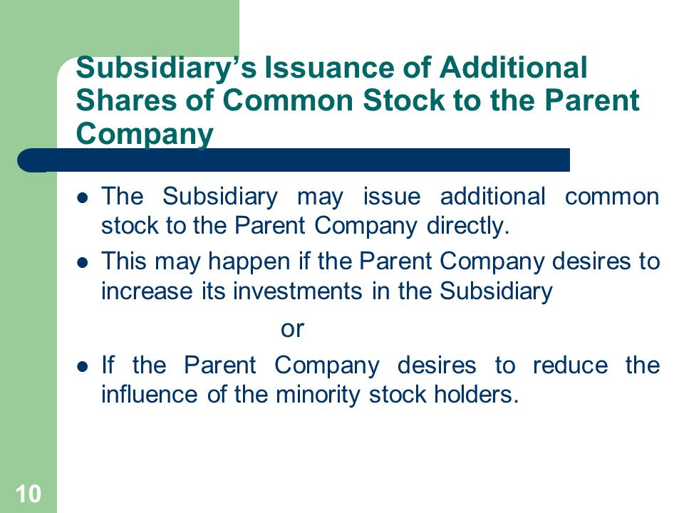 9 Subsidiary's Issuance of Additional Shares of Common Stock to the Public: Accounting Treatment A subsidiary s issuance of additional shares of common stock to the public results in: 1.