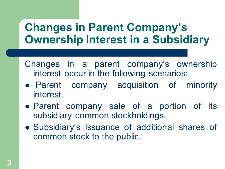 2 Scope of Chapter Changes in parent company's ownership interest in a subsidiary.