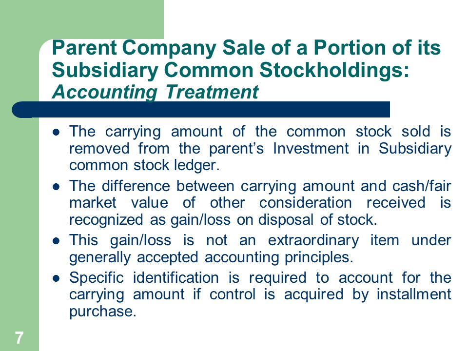 6 Parent Company Sale of a Portion of its Subsidiary Common Stockholdings A parent company may be able to control its subsidiary effectively without a majority ownership.