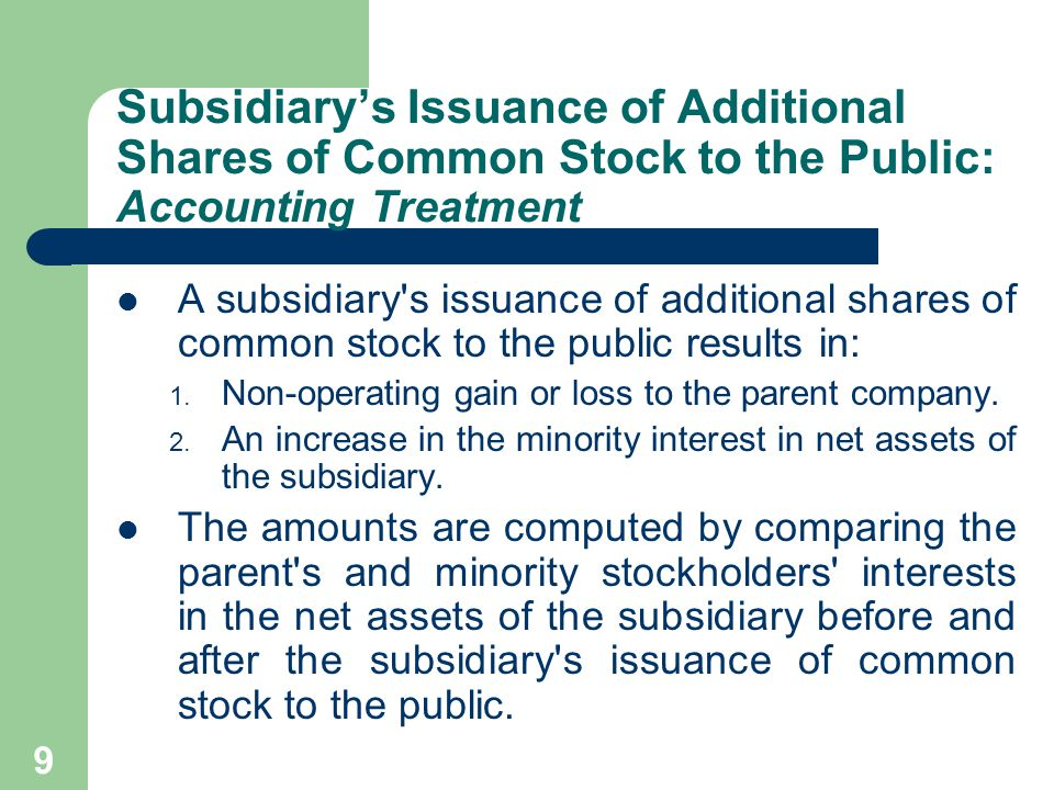 8 Subsidiary's Issuance of Additional Shares of Common Stock to the Public The parent company may instruct the subsidiary to issue new common stock to obtain funds.