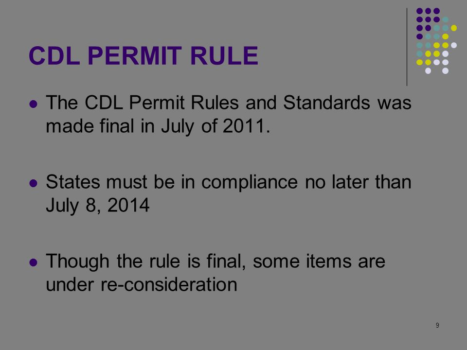 9 CDL PERMIT RULE The CDL Permit Rules and Standards was made final in July of 2011.