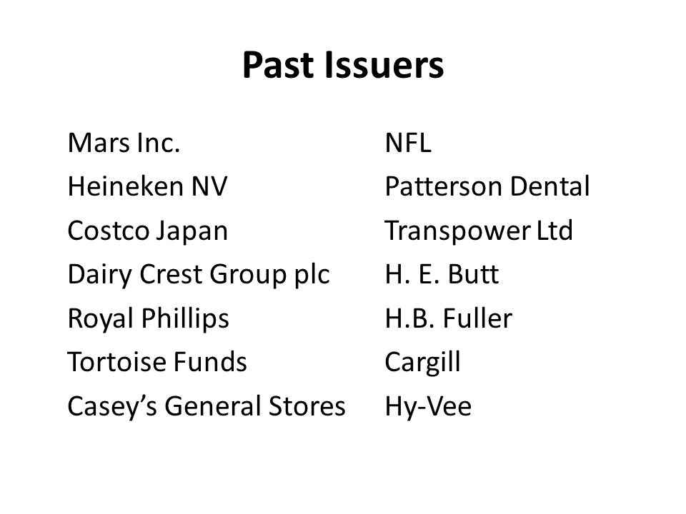 Past Issuers Mars Inc.NFL Heineken NVPatterson Dental Costco JapanTranspower Ltd Dairy Crest Group plcH.