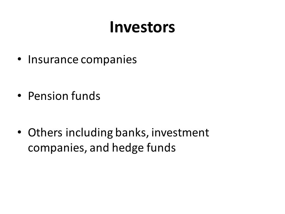 Investors Insurance companies Pension funds Others including banks, investment companies, and hedge funds
