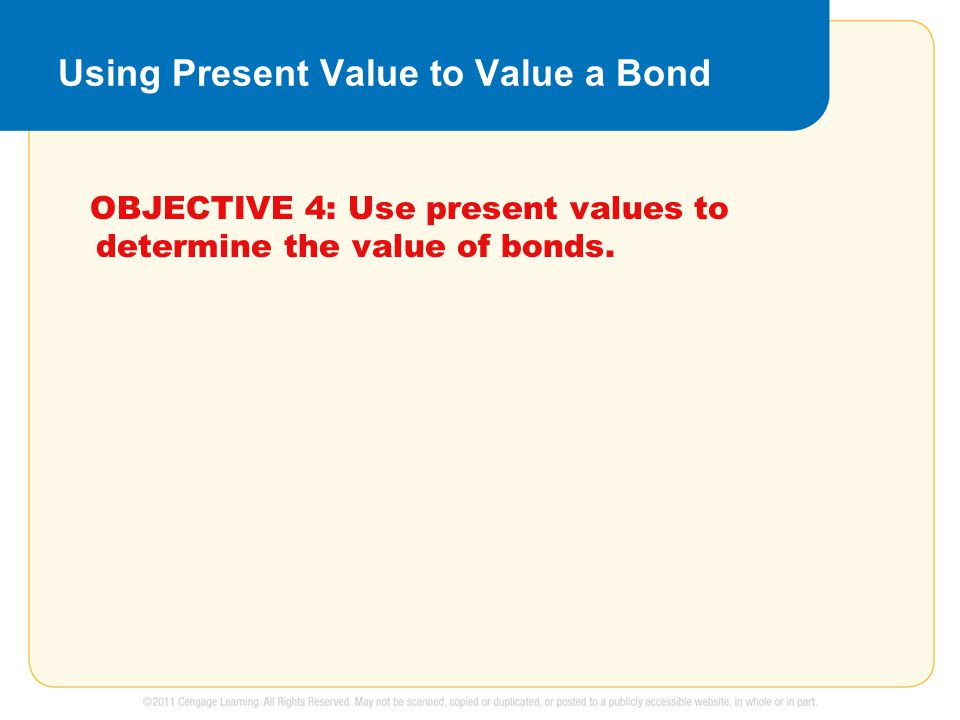 Using Present Value to Value a Bond OBJECTIVE 4: Use present values to determine the value of bonds.