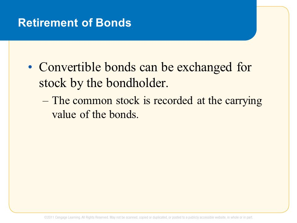 Convertible bonds can be exchanged for stock by the bondholder.