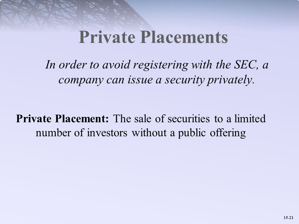 15-21 Private Placements In order to avoid registering with the SEC, a company can issue a security privately.