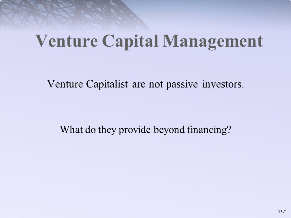 15-7 Venture Capital Management Venture Capitalist are not passive investors.