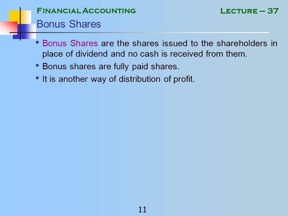 Financial Accounting 10 Lecture – 37 Right Issue The issuance of further capital to Present Shareholders is called Right Issue.