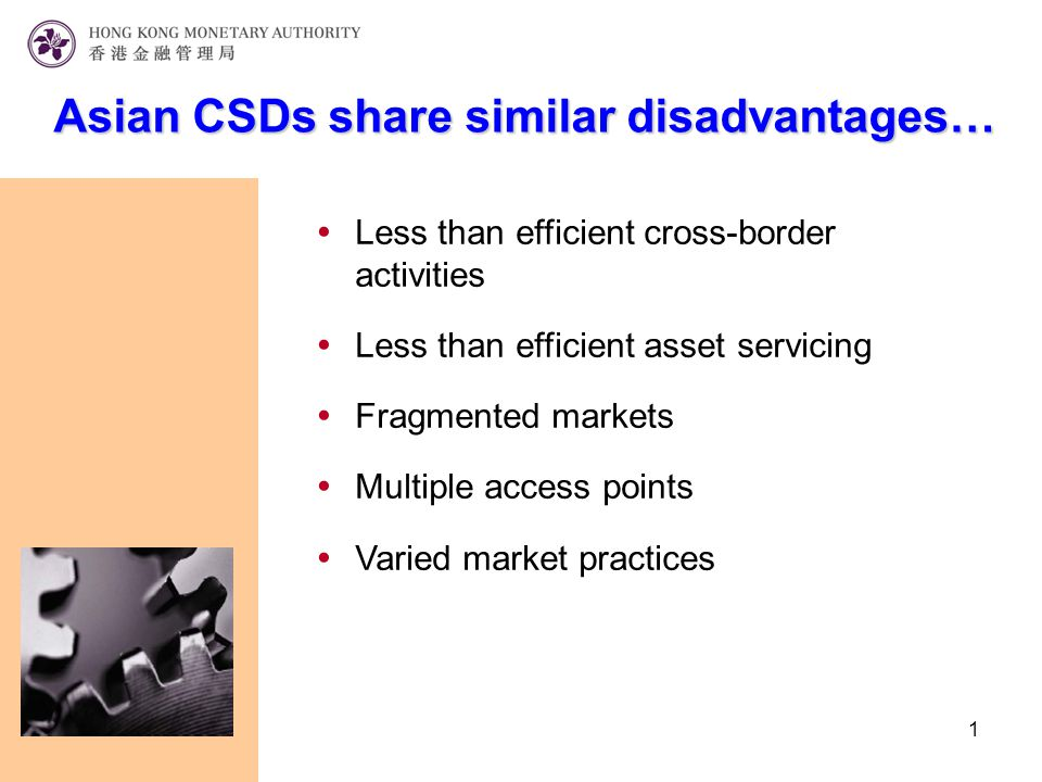 1  Less than efficient cross-border activities  Less than efficient asset servicing  Fragmented markets  Multiple access points  Varied market practices Asian CSDs share similar disadvantages…
