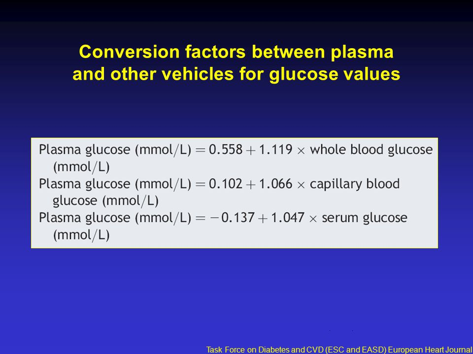 Conversion factors between plasma and other vehicles for glucose values Task Force on Diabetes and CVD (ESC and EASD) European Heart Journal 2007;28:88-136