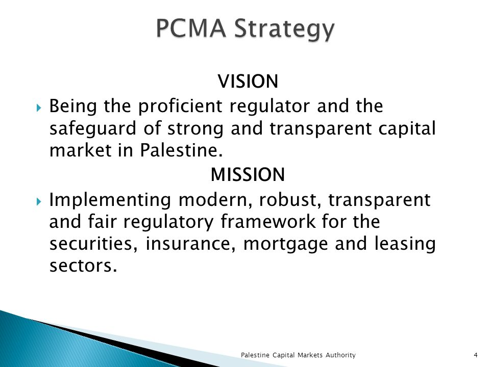 VISION  Being the proficient regulator and the safeguard of strong and transparent capital market in Palestine.