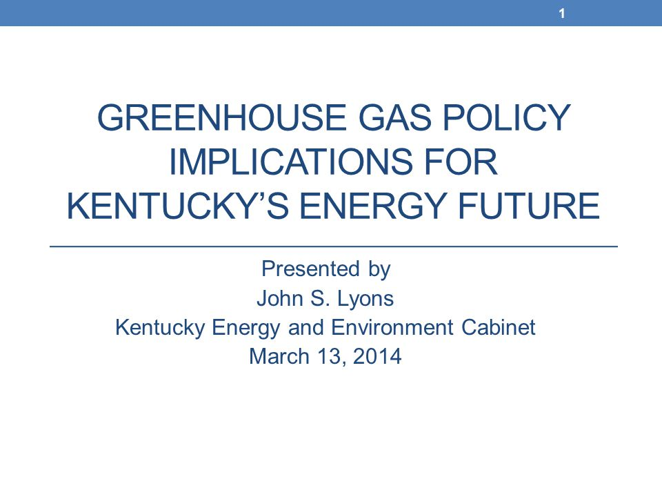 GREENHOUSE GAS POLICY IMPLICATIONS FOR KENTUCKY'S ENERGY FUTURE Presented by John S.
