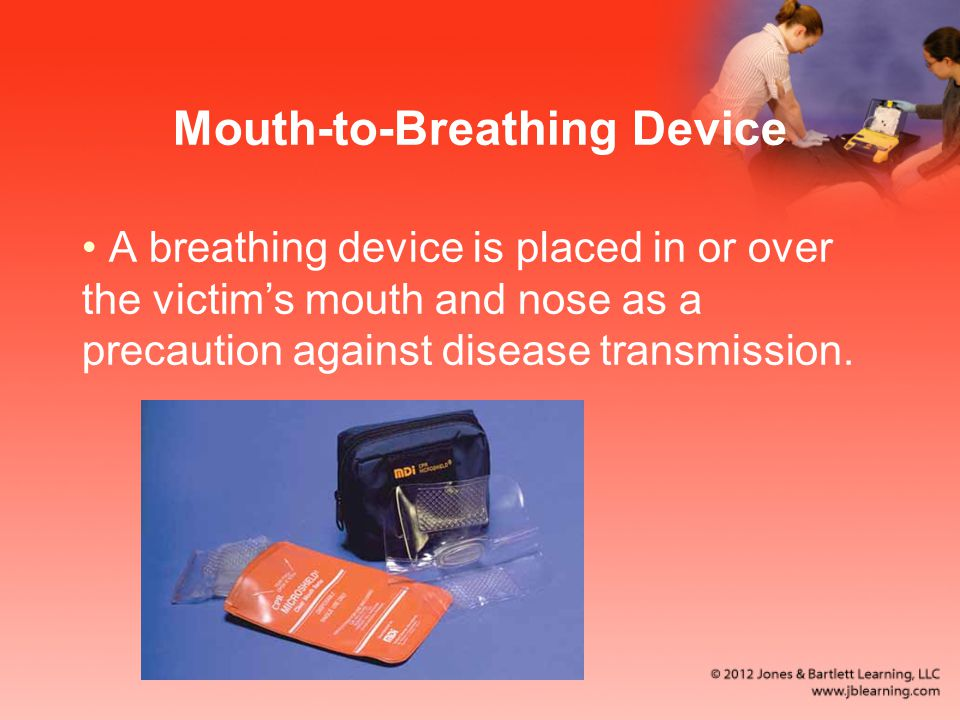 Mouth-to-Breathing Device A breathing device is placed in or over the victim's mouth and nose as a precaution against disease transmission.