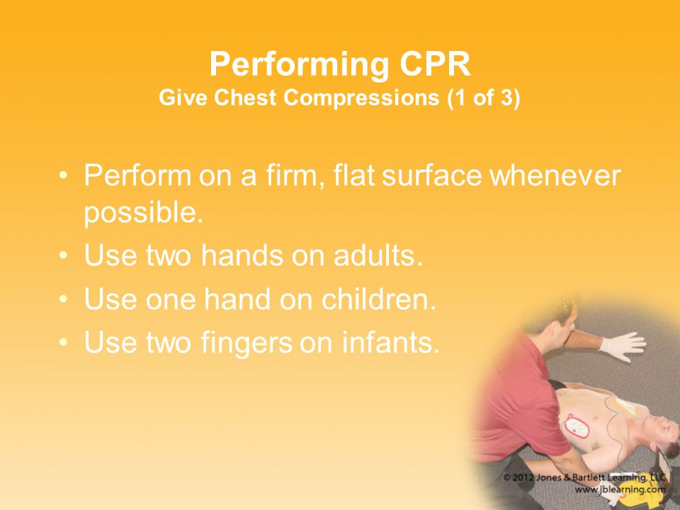 Performing CPR Give Chest Compressions (1 of 3) Perform on a firm, flat surface whenever possible.