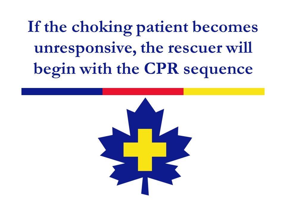 If the choking patient becomes unresponsive, the rescuer will begin with the CPR sequence