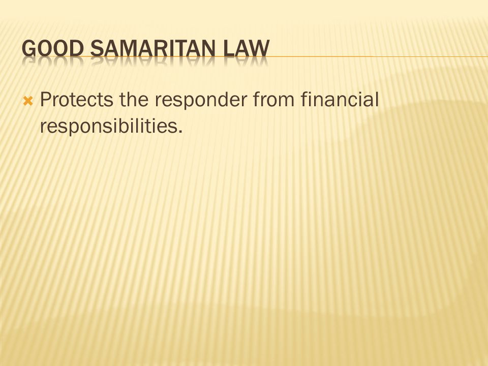  Protects the responder from financial responsibilities.