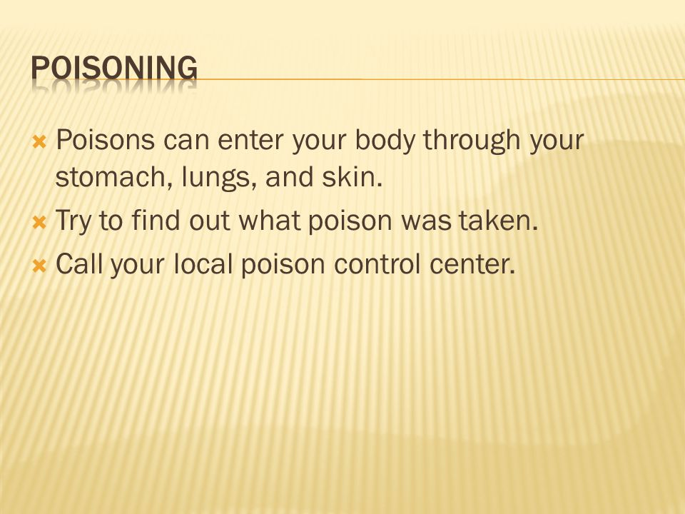  Poisons can enter your body through your stomach, lungs, and skin.