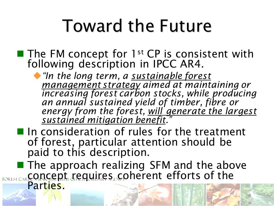 Toward the Future The FM concept for 1 st CP is consistent with following description in IPCC AR4.