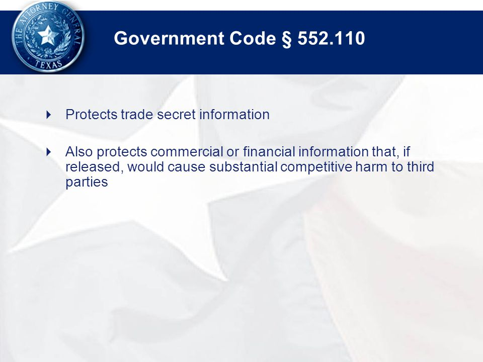 Government Code §  Protects trade secret information  Also protects commercial or financial information that, if released, would cause substantial competitive harm to third parties