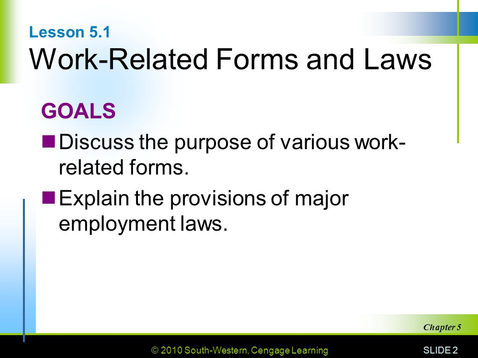 © 2010 South-Western, Cengage Learning SLIDE 2 Chapter 5 Lesson 5.1 Work-Related Forms and Laws GOALS Discuss the purpose of various work- related forms.