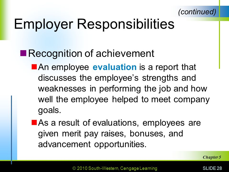© 2010 South-Western, Cengage Learning SLIDE 28 Chapter 5 Employer Responsibilities Recognition of achievement An employee evaluation is a report that discusses the employee's strengths and weaknesses in performing the job and how well the employee helped to meet company goals.