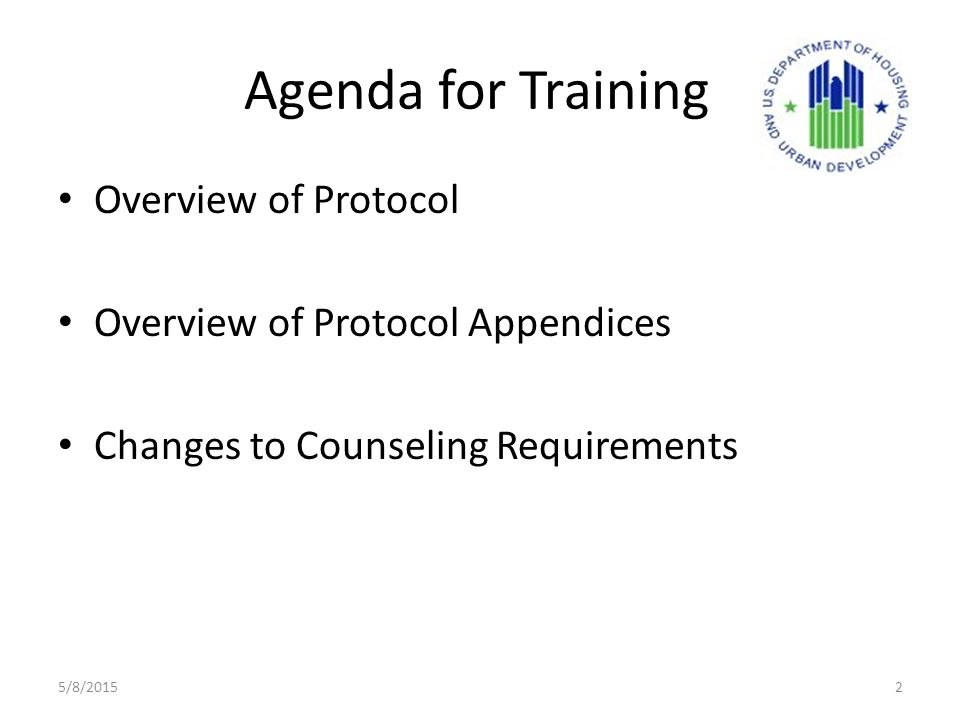 Agenda for Training Overview of Protocol Overview of Protocol Appendices Changes to Counseling Requirements 5/8/20152