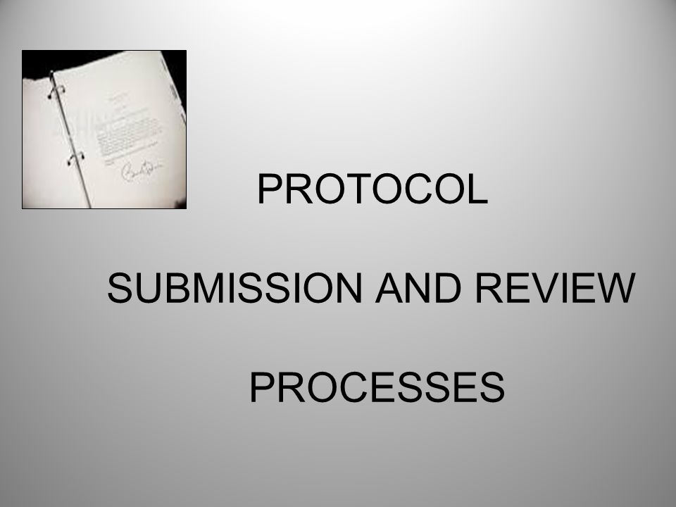 PROTOCOL SUBMISSION AND REVIEW PROCESSES