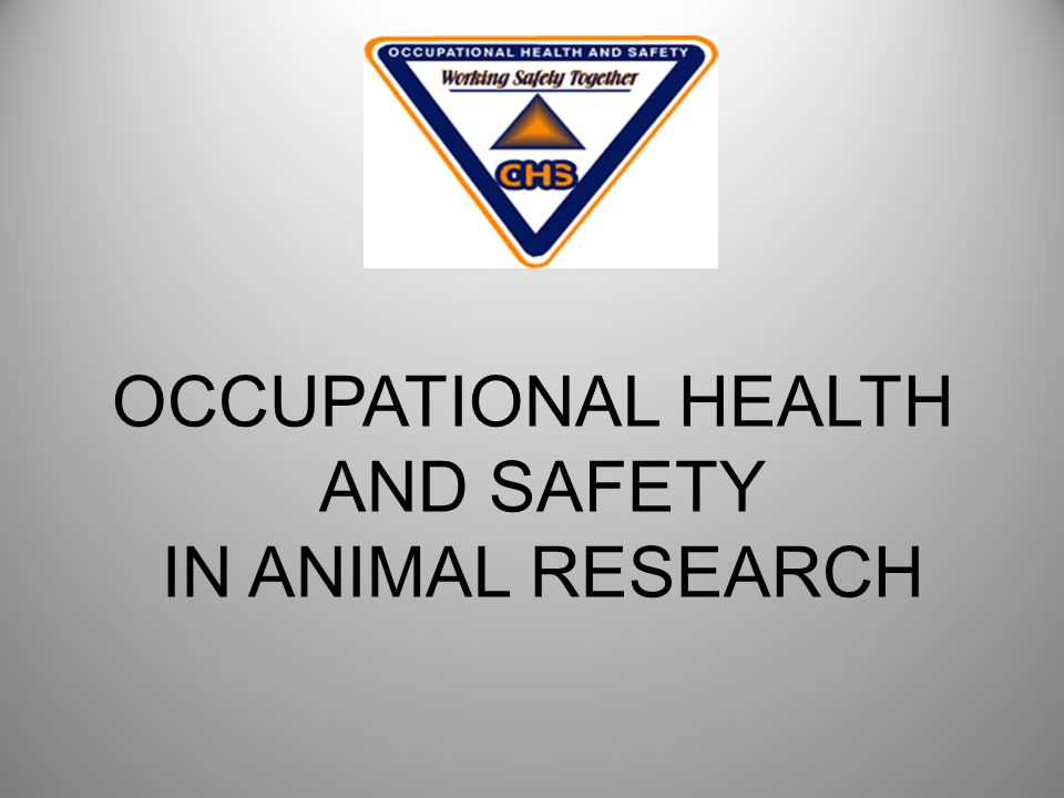 OCCUPATIONAL HEALTH AND SAFETY IN ANIMAL RESEARCH