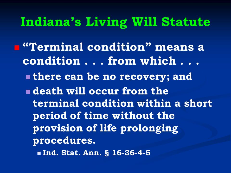 Indiana's Living Will Statute Terminal condition means a condition...
