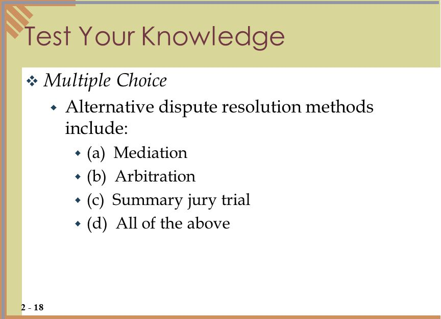 Test Your Knowledge  Multiple Choice  Alternative dispute resolution methods include:  (a) Mediation  (b) Arbitration  (c) Summary jury trial  (d) All of the above