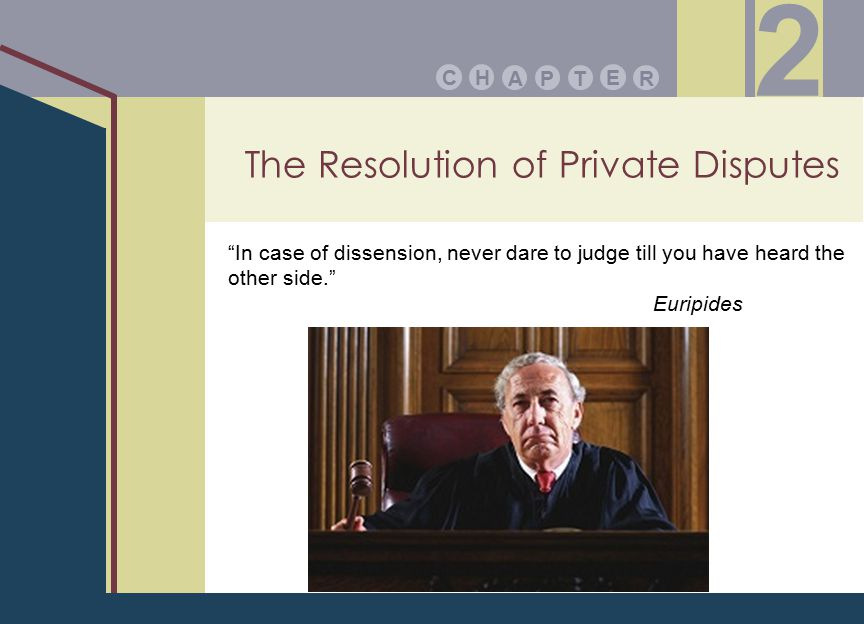 The Resolution of Private Disputes PA E TR HC 2 In case of dissension, never dare to judge till you have heard the other side. Euripides