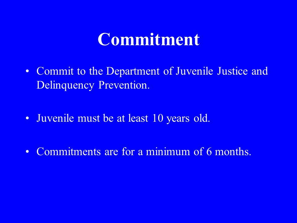 Commitment Commit to the Department of Juvenile Justice and Delinquency Prevention.