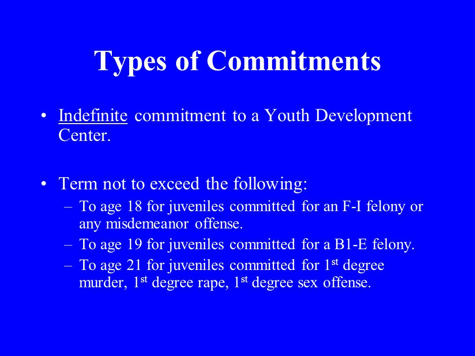 Types of Commitments Indefinite commitment to a Youth Development Center.