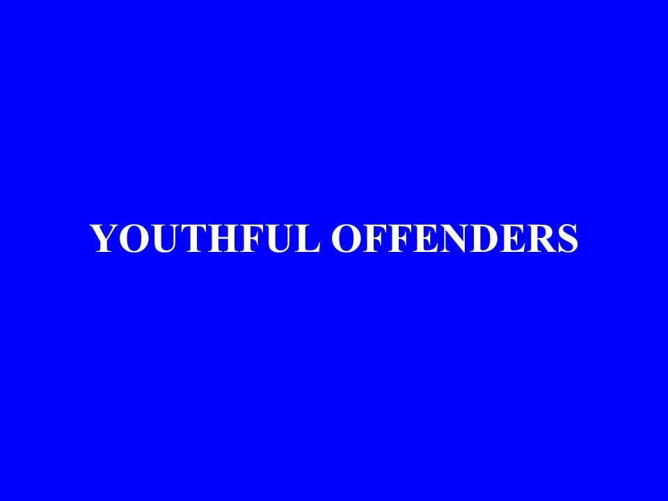 YOUTHFUL OFFENDERS