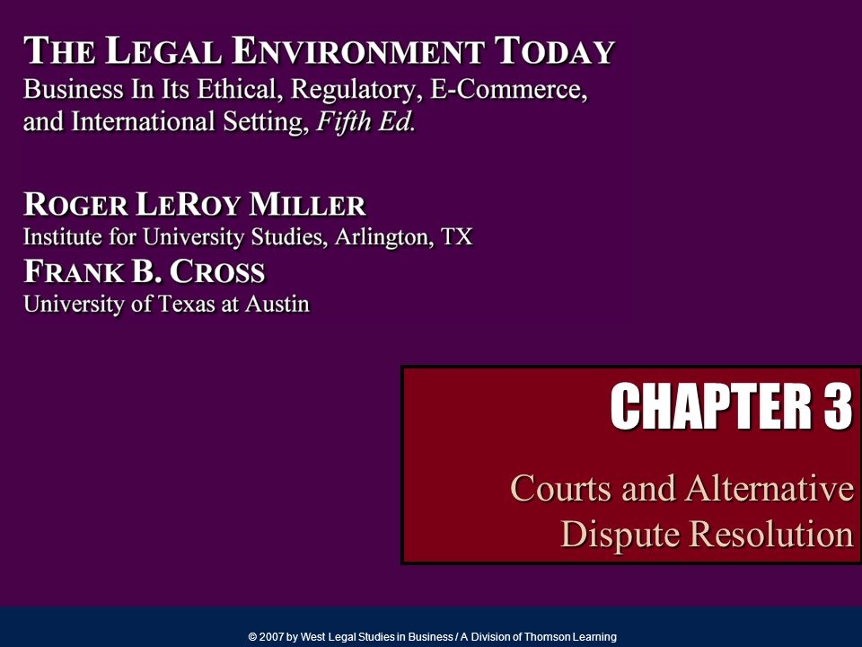 © 2007 by West Legal Studies in Business / A Division of Thomson Learning CHAPTER 3 Courts and Alternative Dispute Resolution