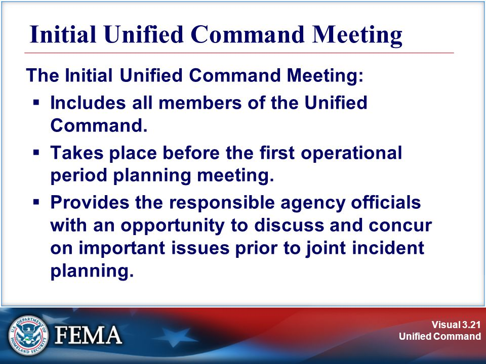 Visual 3.21 Unified Command Initial Unified Command Meeting The Initial Unified Command Meeting:  Includes all members of the Unified Command.
