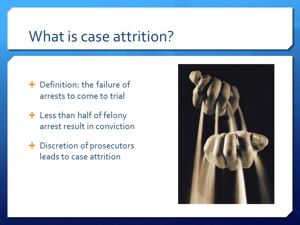 What is case attrition.