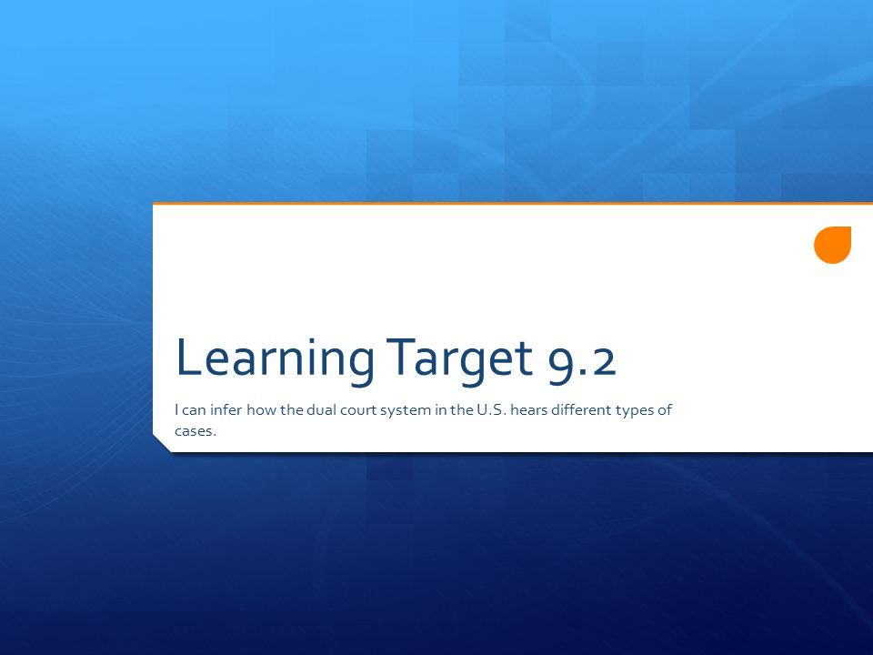 Learning Target 9.2 I can infer how the dual court system in the U.S.