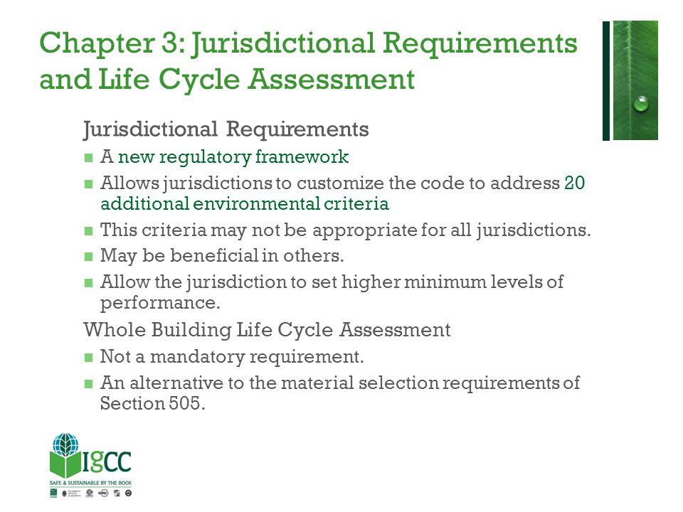 Jurisdictional Requirements A new regulatory framework Allows jurisdictions to customize the code to address 20 additional environmental criteria This criteria may not be appropriate for all jurisdictions.