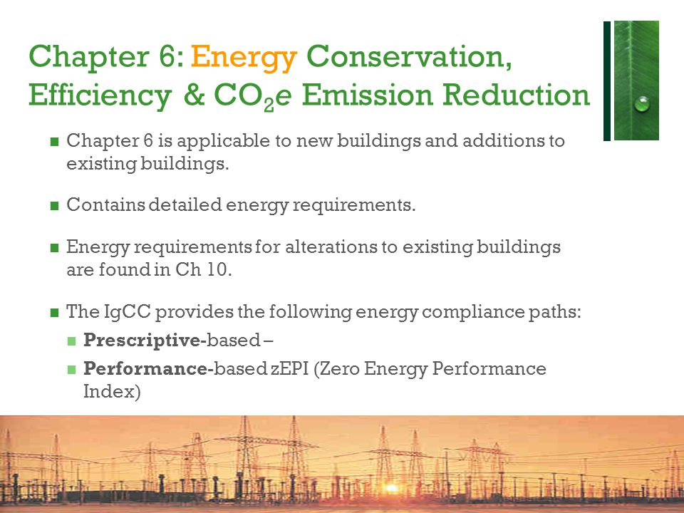Chapter 6: Energy Conservation, Efficiency & CO 2 e Emission Reduction Chapter 6 is applicable to new buildings and additions to existing buildings.