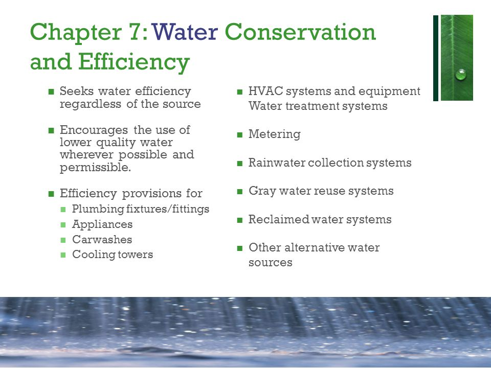 Chapter 7: Water Conservation and Efficiency Seeks water efficiency regardless of the source Encourages the use of lower quality water wherever possible and permissible.
