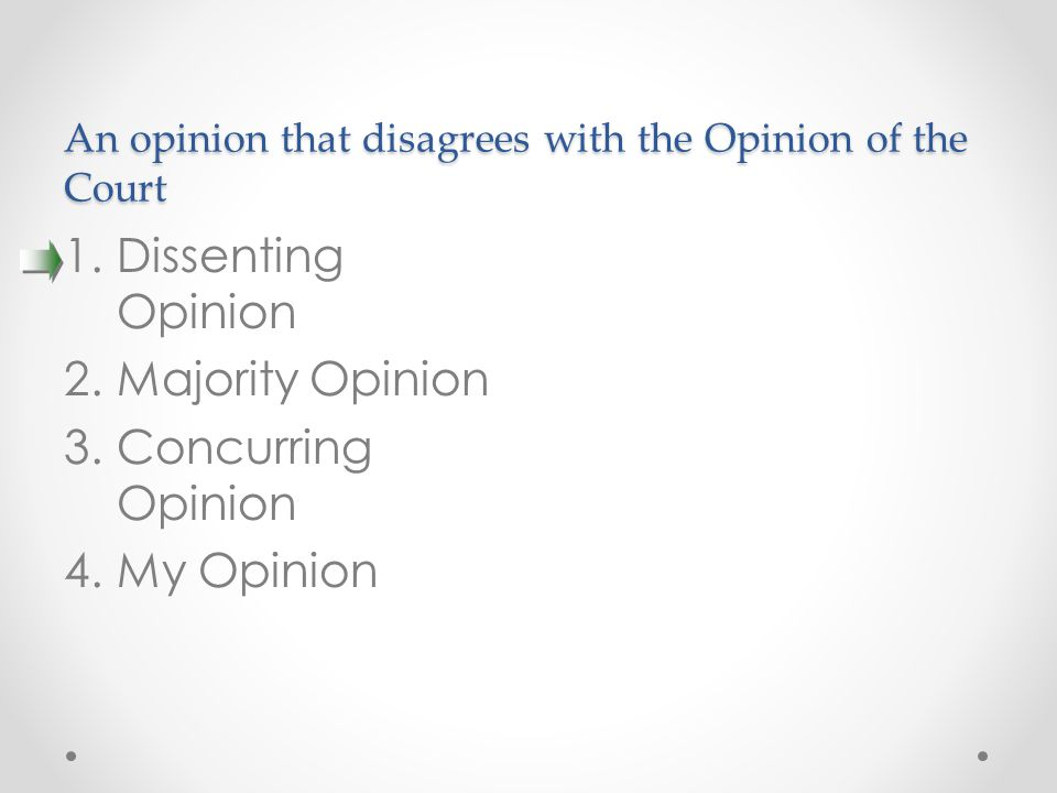 An opinion that disagrees with the Opinion of the Court 1.Dissenting Opinion 2.Majority Opinion 3.Concurring Opinion 4.My Opinion